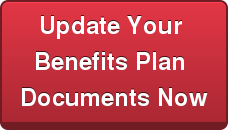 Update Your  Benefits Plan  Documents Now